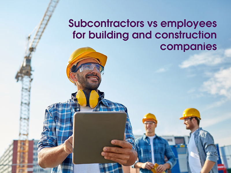 Building & construction businesses: 8 areas you need to review with subcontractors & employees to avoid future problems